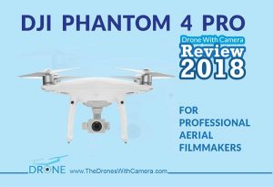 DJI Phantom 4 Pro Review 2018 | Best Camera Drone for Professional Aerial Filmmakers